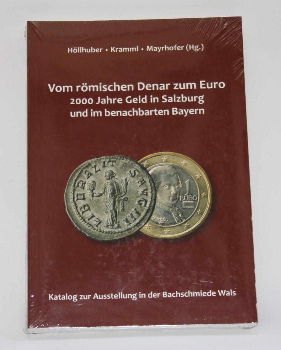 Vom römischen Denar zum Euro. Geld in Salzburg und Bayern.