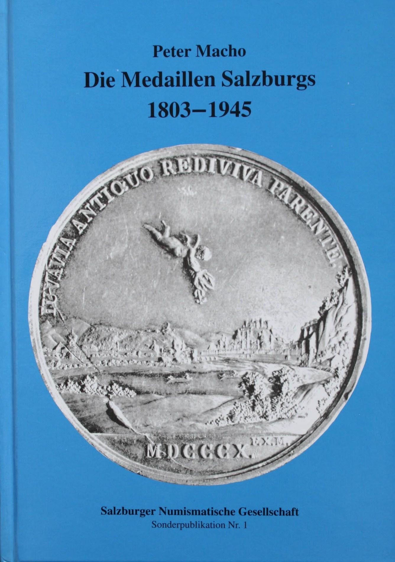 Die Medaillen Salzburgs 1803 - 1945. 136 S., davon 40 Tafeln.